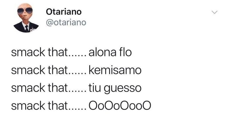 Text - Otariano @otariano smack that..alona flo smack that.. kemisamo smack that.. tiu guesso smack that... OoOoOoo0