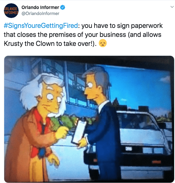 fired from work - Cartoon - ORLANDO Orlando Informer INFORMER@Orlandolnformer #SignsYoureGettingFired: you have to sign paperwork that closes the premises of your business (and allows Krusty the Clown to take over!).