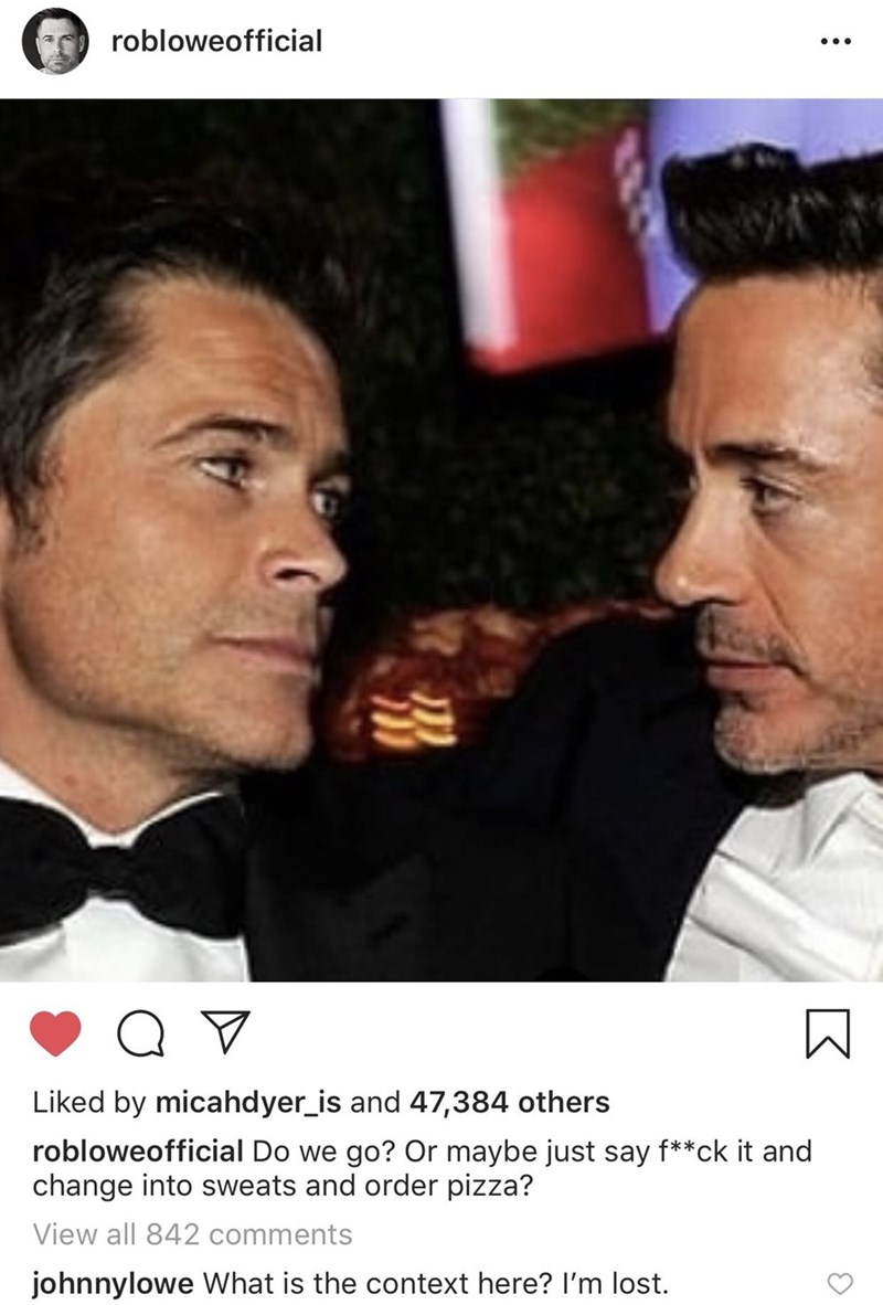 Rob Lowe - Nose - robloweofficial Q V Liked by micahdyer_is and 47,384 others robloweofficial Do we go? Or maybe just say f**ck it and change into sweats and order pizza? View all 842 comments johnnylowe What is the context here? I'm lost.