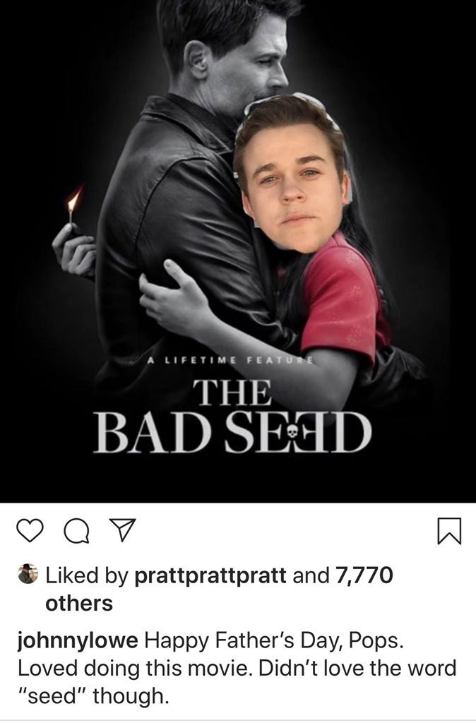 """Rob Lowe - Photo caption - A LIFETIME FEATURE THE BAD SED Liked by prattprattpratt and 7,770 others johnnylowe Happy Father's Day, Pops. Loved doing this movie. Didn't love the word """"seed"""" though"""