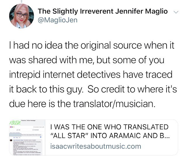 """Text - The Slightly Irreverent Jennifer Maglio @MaglioJen Ihad no idea the original source when it was shared with me, but some of you intrepid internet detectives have traced it back to this guy. So credit to where it's due here is the translator/musician. www I WAS THE ONE WHO TRANSLATED oo """"ALL STAR"""" INTO ARAMAIC AND B... mem isaacwritesaboutmusic.com"""