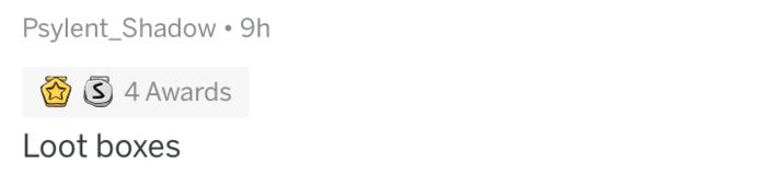 askreddit - White - Psylent_Shadow 9h S 4 Awards Loot boxes