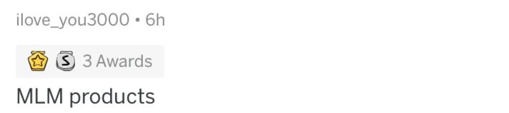 askreddit - White - ilove_you3000 6h 3 3 Awards MLM products