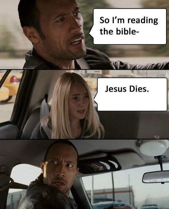 Photo caption - So I'm reading the bible- Jesus Dies.