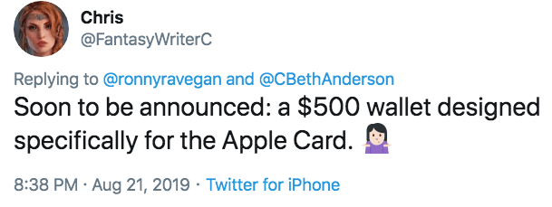 Text - Chris @FantasyWriterC Replying to @ronnyravegan and @C BethAnderson Soon to be announced: a $500 wallet designed specifically for the Apple Card. 8:38 PM Aug 21, 2019 Twitter for iPhone