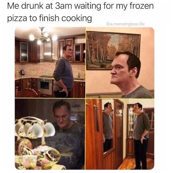 Human - Me drunk at 3am waiting for my frozen pizza to finish cooking @a.memeingless. life