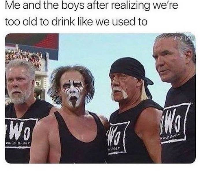 Muscle - Me and the boys after realizing we're too old to drink like we used to Wo vor ld Order