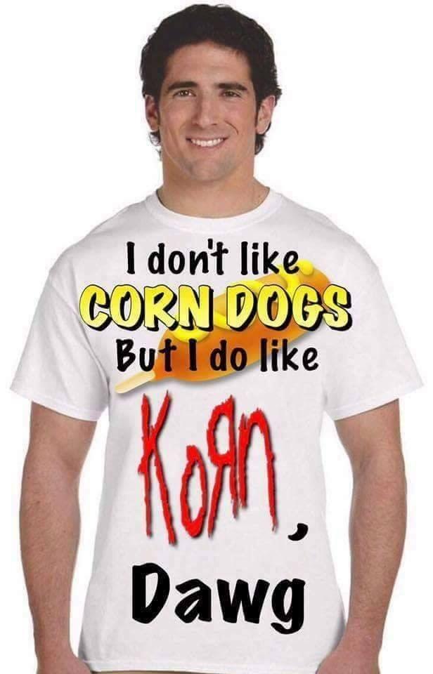 T-shirt - I don't like CORN DOGS But I do like KOin Dawg