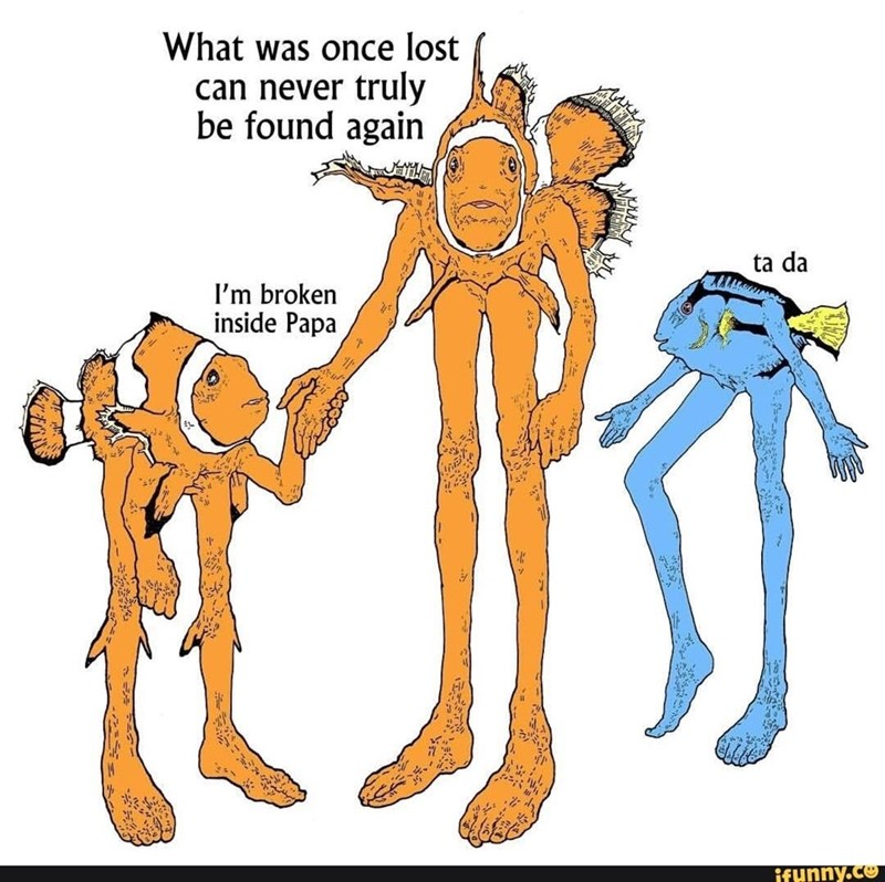 Cartoon - What was once lost can never truly be found again ta da I'm broken inside Papa ifunny.co