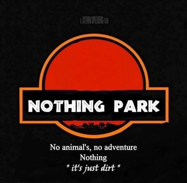 """Font - NOTHING PARK No animal's, no adventure Nothing """"it's just dirt"""