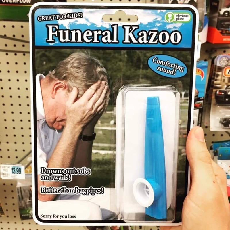 Finger - obvious plant GREAT FORKIDS! Funeral Kazo0 Comforting Sound! Drowns outsobs and wails! RDAY 13.99 Better than bagpipes! Sorry for you loss