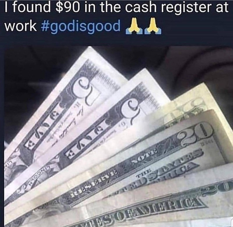 Cash - I found $90 in the cash register at work #godisgood A Awww 220 NOTE THE ESERVI ADSTX S ES OFAMERIC H.