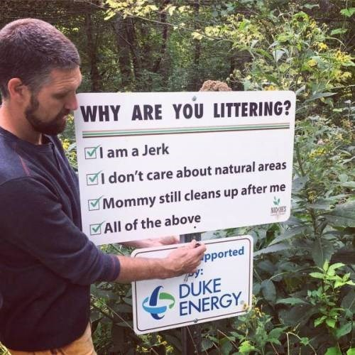 Nature reserve - WHY ARE YOU LITTERING? am a Jerk I don't care about natural areas Mommy still cleans up after me All of the above NIDES pported DUKE ENERGY