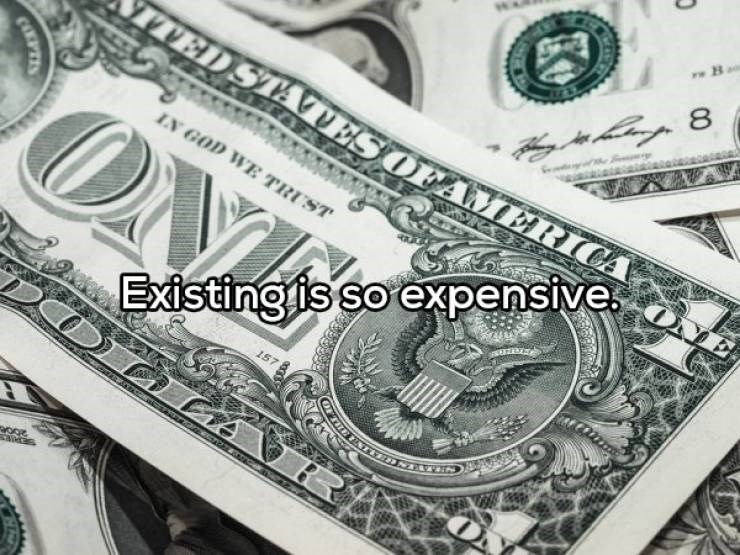 Money - ww B VED STATESOFAMERIC 8 IN GOD WE TRUST Existingis so expensive NTATEN COLPTES