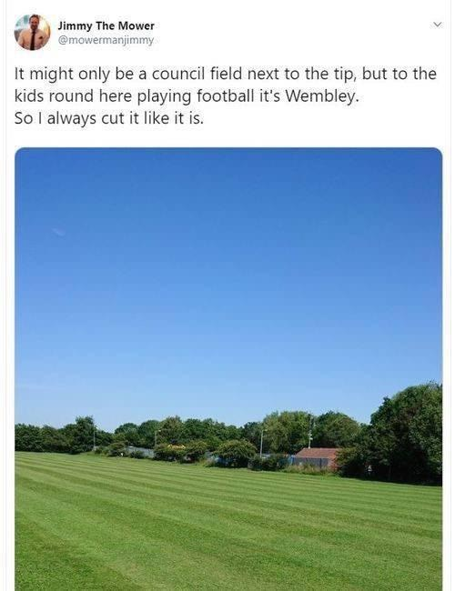 Natural landscape - Jimmy The Mower @mowermanjimmy It might only be a council field next to the tip, but to the kids round here playing football it's Wembley. So I always cut it like it is.