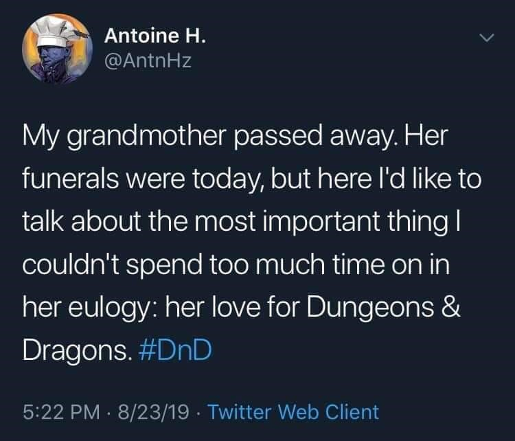 twitter - Text - Antoine H. @AntnHz My grandmother passed away. Her funerals were today, but here l'd like to talk about the most important thing l couldn't spend too much time on in her eulogy: her love for Dungeons & Dragons. #DnD 5:22 PM 8/23/19 Twitter Web Client