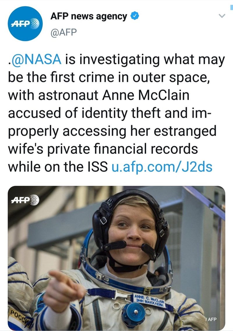 twitter - Text - AFP news agency AFP @AFP .@NASA is investigating what may be the first crime in outer space, with astronaut Anne McClain accused of identity theft and im- properly accessing her estranged wife's private financial records while on the ISS u.afp.com/J2ds AFP ANNE C. MCCLAIN 3HH MAKKAEWH AFP POCC