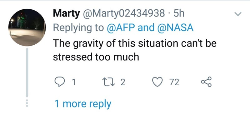 twitter - Text - Marty @Marty02434938 5h Replying to @AFP and @NASA The gravity of this situation can't be stressed too much 72 t2 1 1 more reply