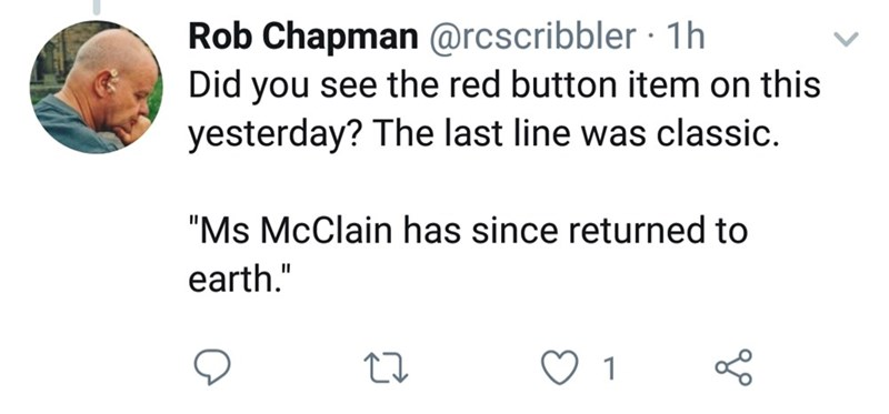 """twitter - Text - Rob Chapman @rcscribbler 1h Did you see the red button item on this yesterday? The last line was classic. """"Ms McClain has since returned to earth."""" 1"""
