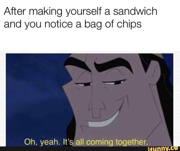 Face - After making yourself a sandwich and you notice a bag of chips Oh, yeah. It's all coming together. ifunny.co