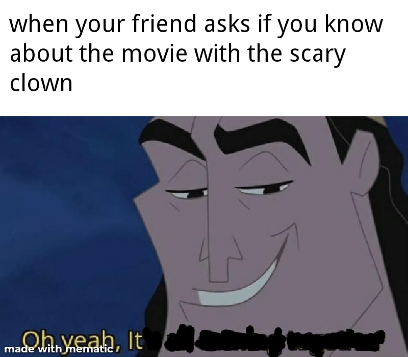 Cartoon - when your friend asks if you know about the movie with the scary clown Oh.veah, It made with mematic