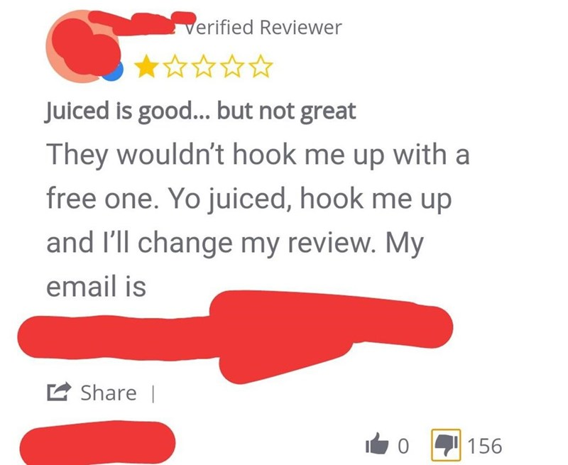 cheap - Text - verified Reviewer Juiced is good... but not great They wouldn't hook me up with a free one. Yo juiced, hook me up and l'll change my review. My email is Share 156