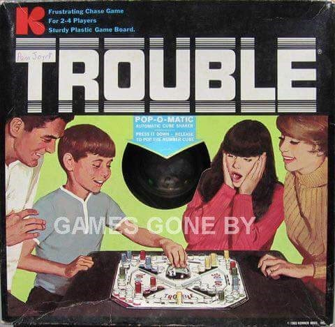 70s 80s nostalgia - Magazine - Frustrating Chase Game For 2-4 Players Sturdy Plastic Game Board. TROUBLE POP-O-MATIC AUTOMATIC CUNE SHAKC PRESS I 0OWN ASE ro poe aR CU GAMES GONE BY