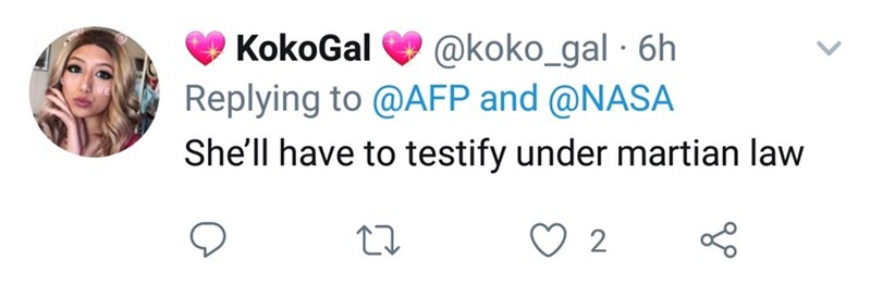 Text - @koko_gal 6h Replying to @AFP and @NASA KokoGal She'll have to testify under martian law 2