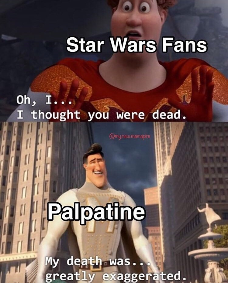 Photo caption - Star Wars Fans Oh, I... I thought you were dead. @mynew.memepire Palpatine My death was... greatly exaggerated.