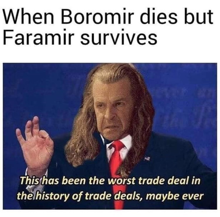 Text - When Boromir dies but Faramir survives This has been the worst trade deal in the history of trade deals, maybe ever