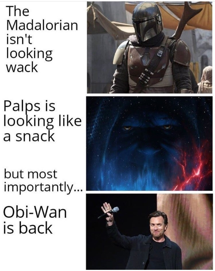 Fictional character - The Madalorian isn't looking wack Palps is looking like a snack but most importantly.. Obi-Wan is back