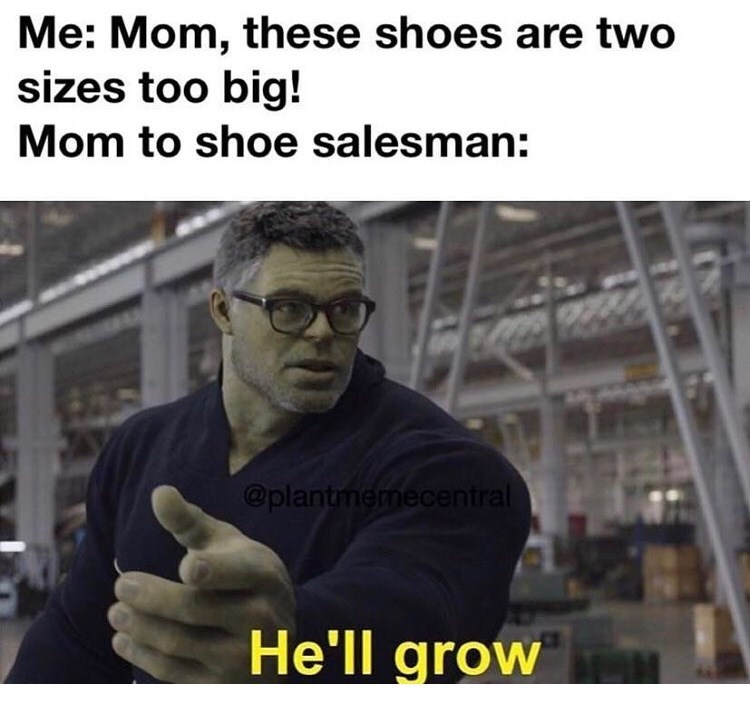 Text - Me: Mom, these shoes are two sizes too big! Mom to shoe salesman: @plantmemecentral He'll grown R. S