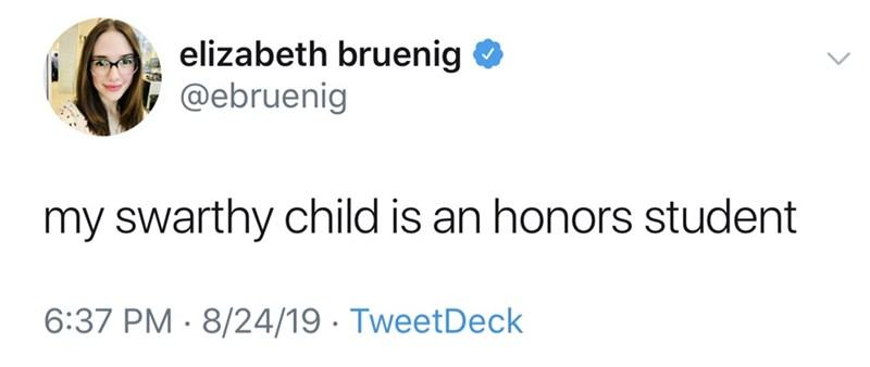 Text - elizabeth bruenig @ebruenig my swarthy child is an honors student 6:37 PM 8/24/19 TweetDeck