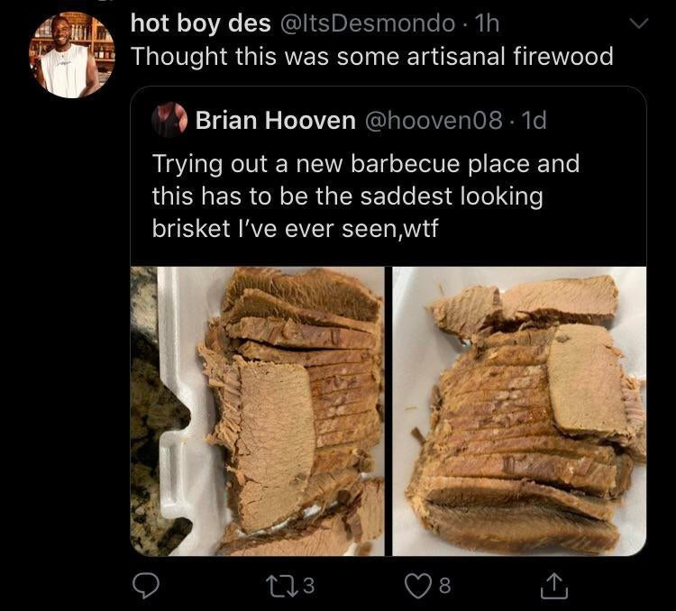 """Funny Twitter meme that reads, """"Thought this was some artisanal firewood; Trying out a new barbecue place and this has to be the saddest looking brisket I've ever seen, wtf"""""""