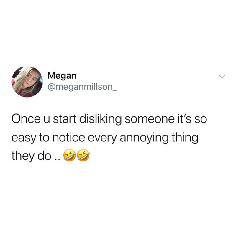 Text - Megan @meganmillson_ Once u start disliking someone it's so easy to notice every annoying thing they do..