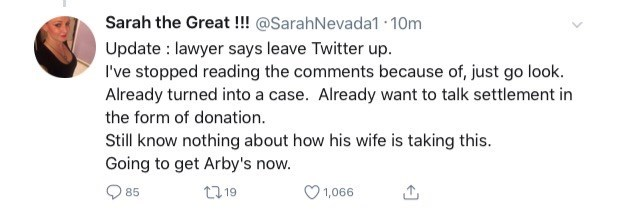 sexual harassment case - Text - Sarah the Great !!! @SarahNevada1 10m Update lawyer says leave Twitter up. I've stopped reading the comments because of, just go look. Already turned into a case. Already want to talk settlement in the form of donation. Still know nothing about how his wife is taking this. Going to get Arby's now. t119 85 1,066