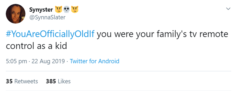 Text - Synyster @SynnaSlater #YouAreOfficiallyOldlf you were your family's tv remote control as a kid 5:05 pm 22 Aug 2019 Twitter for Android 385 Likes 35 Retweets