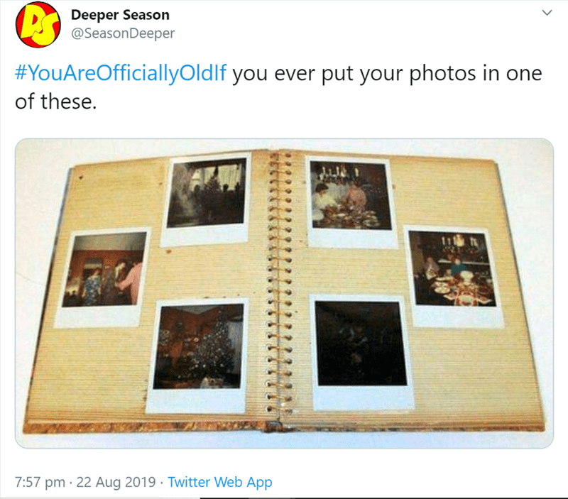 Product - Deeper Season @SeasonDeeper #YouAreOfficiallyOldIf you ever put your photos in one of these. 7:57 pm 22 Aug 2019 Twitter Web App