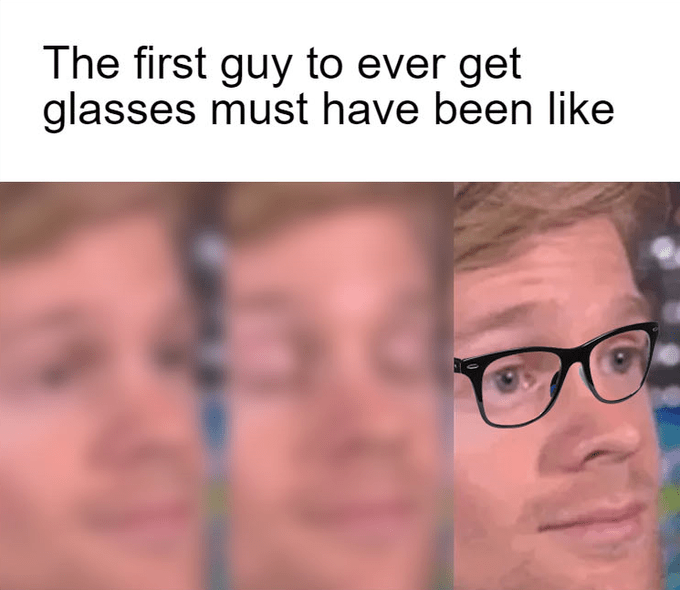 Drew Scanlon - Face - The first guy to ever get glasses must have been like