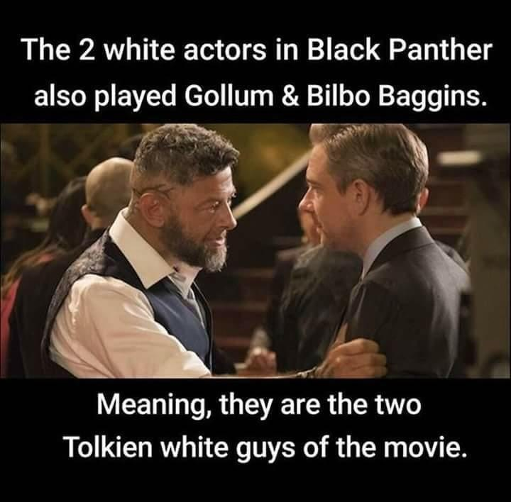 meme - Photo caption - The 2 white actors in Black Panther also played Gollum & Bilbo Baggins. Meaning, they are the two Tolkien white guys of the movie.
