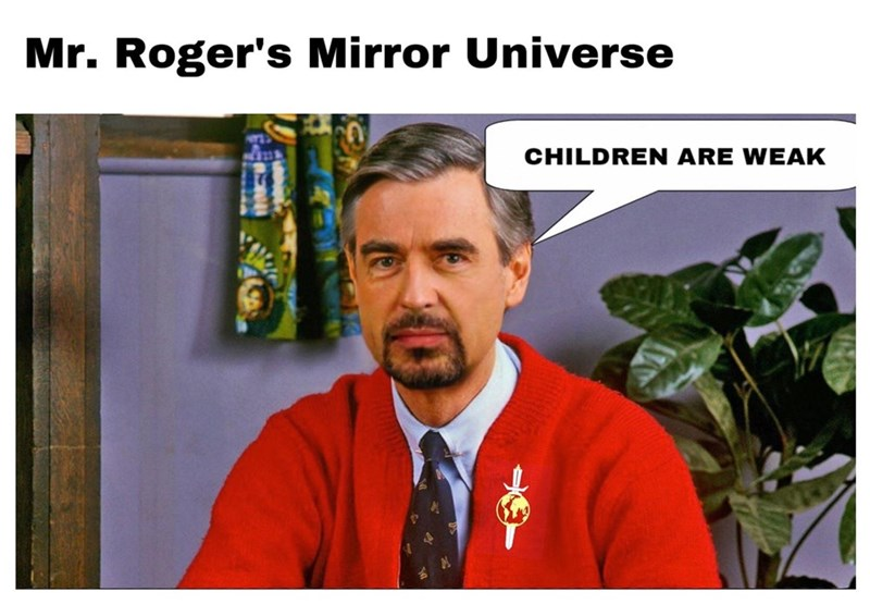 meme - Adaptation - Mr. Roger's Mirror Universe CHILDREN ARE WEAK