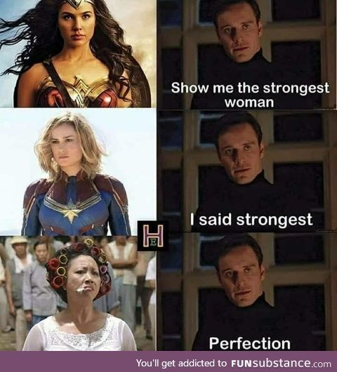 meme - Facial expression - Show me the strongest woman Isaid strongest Perfection You'll get addicted to FUNSubstance.com