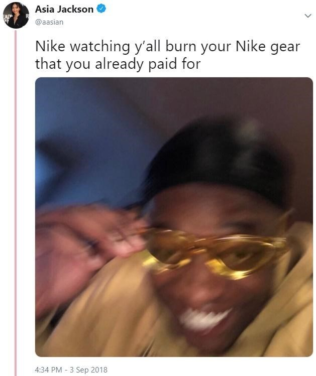 Face - Asia Jackson EAI @aasian Nike watching y'all burn your Nike gear that you already paid for 4:34 PM 3 Sep 2018