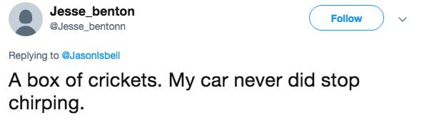 Text - Jesse_benton Follow @Jesse_bentonn Replying to @JasonIsbell A box of crickets. My car never did stop chirping.