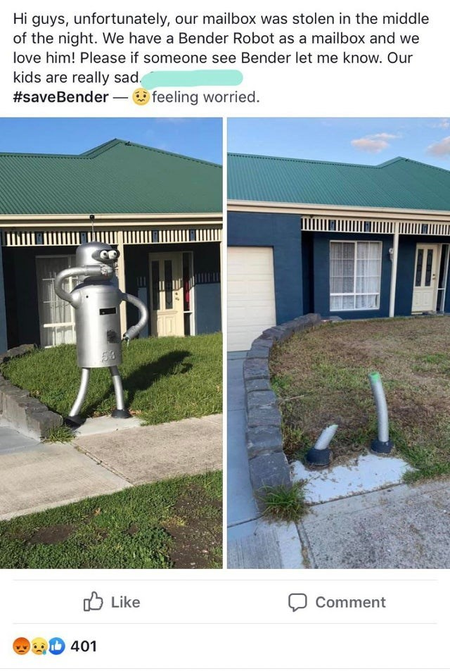 trashy moment - House - Hi guys, unfortunately, our mailbox was stolen in the middle of the night. We have a Bender Robot as a mailbox and we love him! Please if someone see Bender let me know. Our kids are really sad #saveBender feeling worried. 3 Like Comment T401