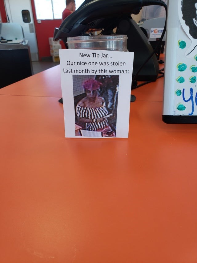 trashy moment - Material property - prOcte New Tip Jar... Our nice one was stolen Last month by this woman: