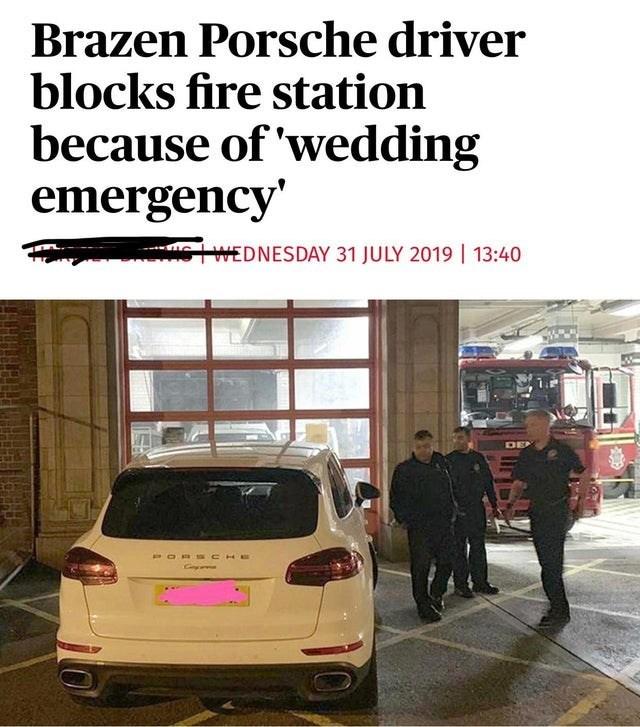 trashy moment - Motor vehicle - Brazen Porsche driver blocks fire station because of 'wedding emergency' WEDNESDAY 31 JULY 2019 13:40 DE OBS CHE