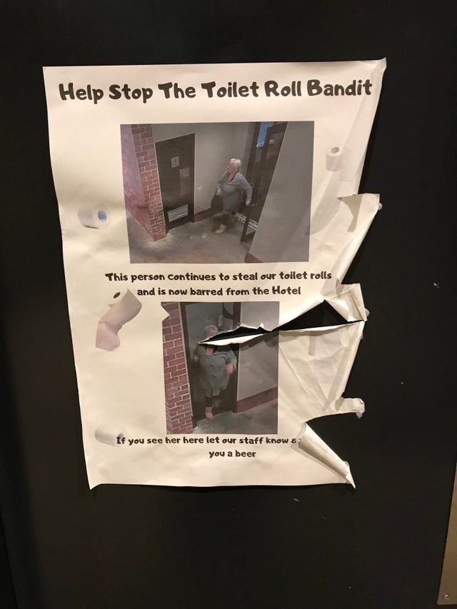trashy moment - Text - Help Stop The Toilet Roll Bandit This person continues to steal our toilet rolls and is now barred from the Hotel If you see her here let our staff know s you a beer
