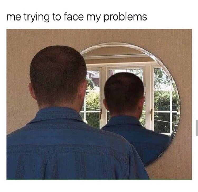 Text - me trying to face my problems