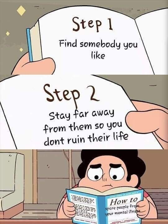 Cartoon - Step 1 Find somebody you like Step 2 Stay far away from them so you dont ruin their life EHIR How to spare people fro your mental illnese